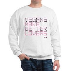 Vegans Make Better Lovers Sweatshirt