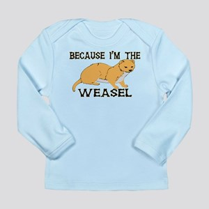 Because I'm The Weasel Long Sleeve Infant T-Shirt