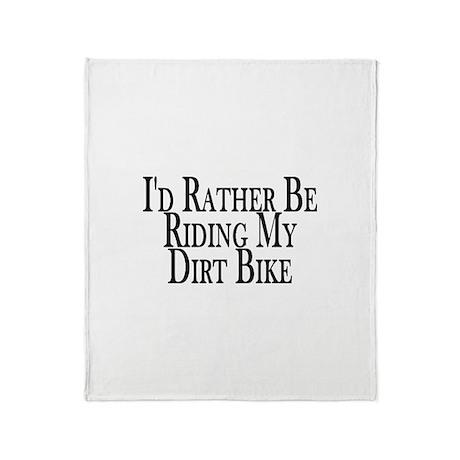 Rather Ride My Dirt Bike Throw Blanket