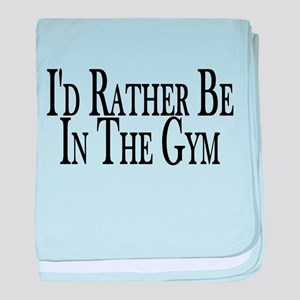 Rather Be In The Gym baby blanket