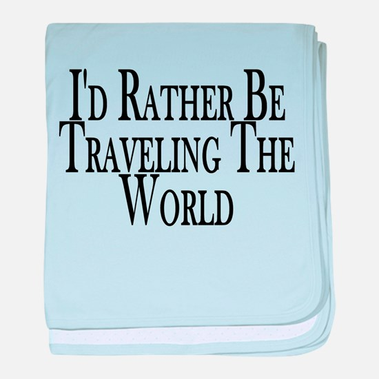 Rather Travel The World baby blanket