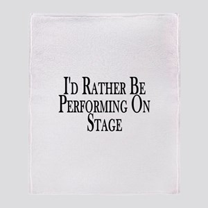 Rather Perform On Stage Throw Blanket