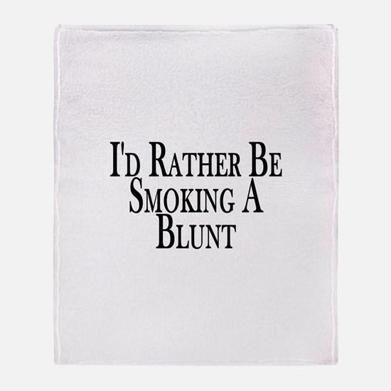 Rather Smoke Blunt Throw Blanket