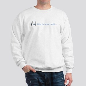 This is how I roll golf gift Sweatshirt