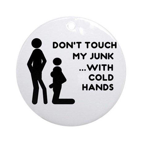 Don't Touch my Junk Cold Hands Ornament (Round)