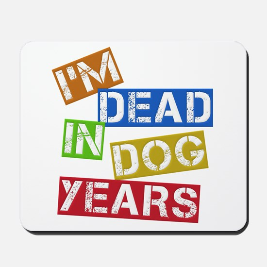 I'm Dead In Dog Years Mousepad