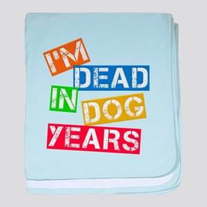 I'm Dead In Dog Years baby blanket