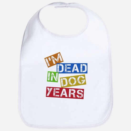 I'm Dead In Dog Years Bib