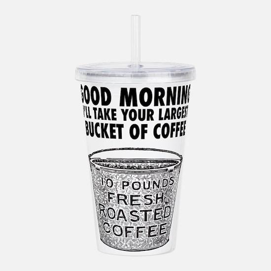Coffee by the bucket Acrylic Double-wall Tumbler