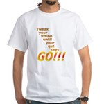Tweak Your Vision White T-Shirt