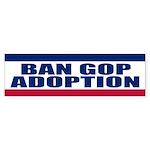 BAN GOP ADOPTION Bumper Sticker