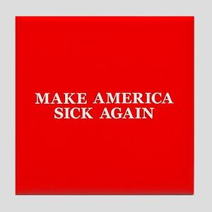 TrumpCare Make America Sick Again Tile Coaster