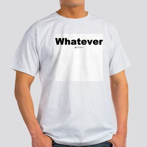 Whatever -  Ash Grey T-Shirt