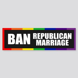 BAN REPUBLICAN MARRIAGE Bumper Sticker