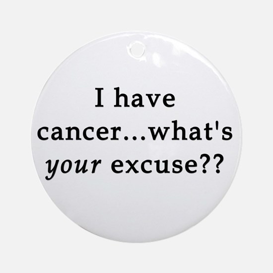 What's YOUR excuse? Ornament (Round)