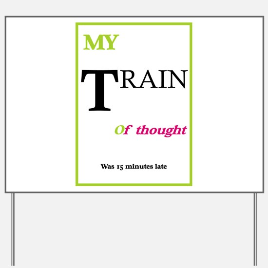 My Train of Thought Yard Sign