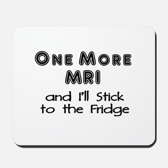 One more MRI...Stick to the Fridge Mousepad