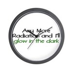 Any More Radiation...Glow in the Dark Wall Clock