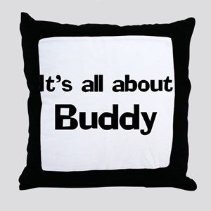 It's all about Buddy Throw Pillow