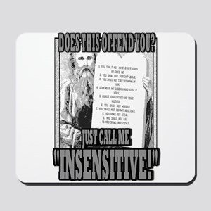 """JUST CALL ME """"INSENSITIVE!""""   Mousepad"""