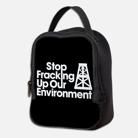 Stop Fracking Up Our Environmen Neoprene Lunch Bag