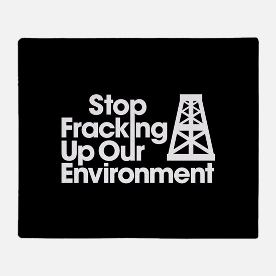 Stop Fracking Up Our Environment Throw Blanket