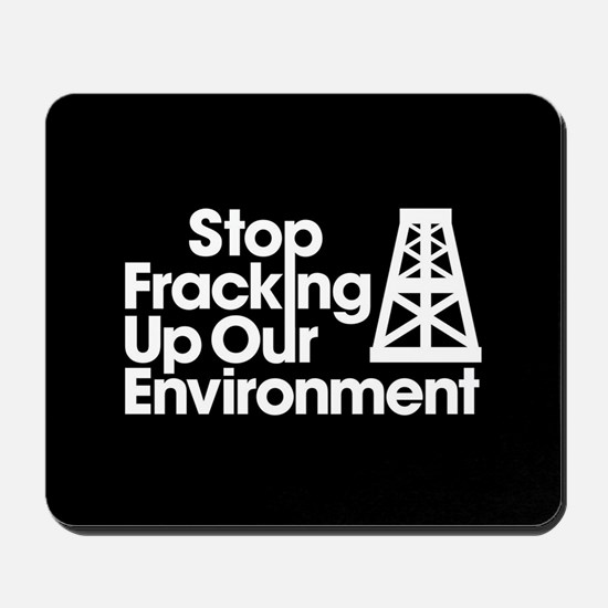 Stop Fracking Up Our Environment Mousepad
