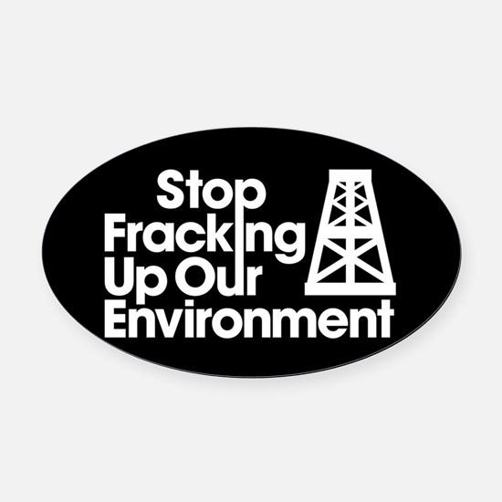 Stop Fracking Up Our Environment Oval Car Magnet