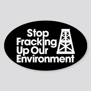 Stop Fracking Up Our Environment Sticker (Oval)