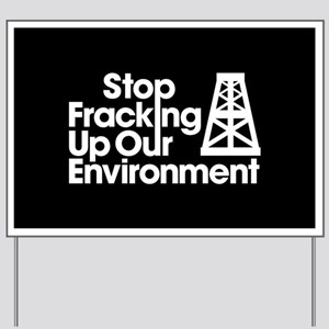 Stop Fracking Up Our Environment Yard Sign