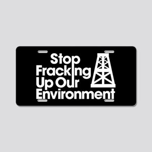 Stop Fracking Up Our Enviro Aluminum License Plate