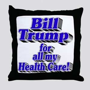 Bill Trump for my Health Care! Throw Pillow