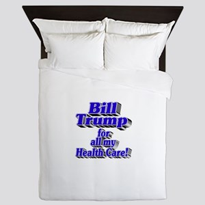 Bill Trump for my Health Care! Queen Duvet