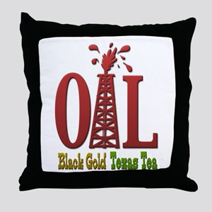Oil, Black Gold, Texas Tea Throw Pillow