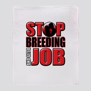 Stop Breeding and Get a Job Throw Blanket