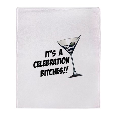 It's A Celebration Bitches! Throw Blanket