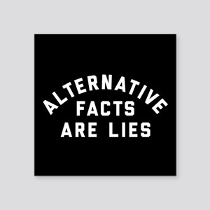 "Alternative Facts Are Lies Square Sticker 3"" x 3"""