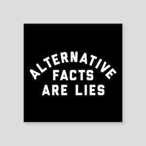 "Alternative Facts Are Lies Square Sticker 3"" x 3"""