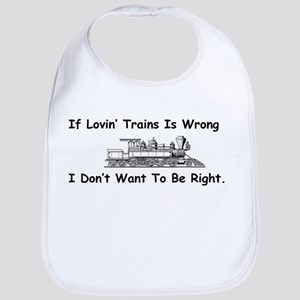 If Lovin' Trains is Wrong Bib