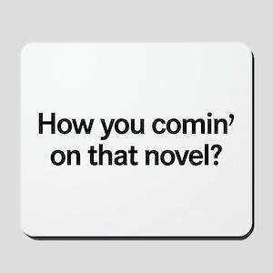 How you comin' on that novel? Mousepad