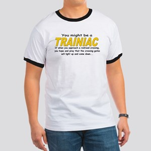You might be Trainiac -Crossi Ringer T