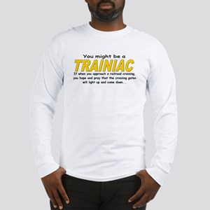 You might be Trainiac -Crossi Long Sleeve T-Shirt