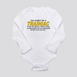 You might be Trainiac -Crossi Long Sleeve Infant B
