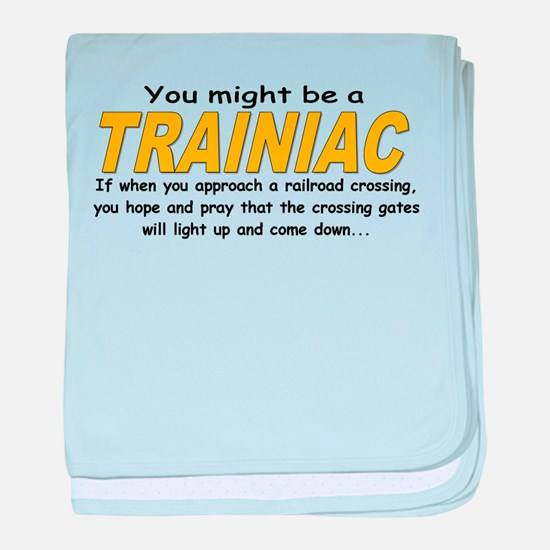 You might be Trainiac -Crossi baby blanket