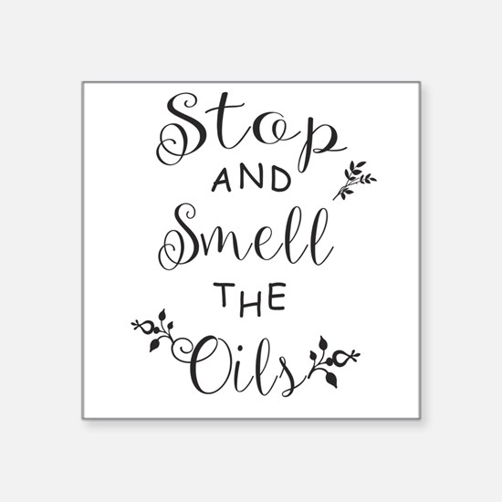 Stop and Smell the Oils Sticker