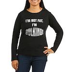 Im Bulking... Women's Long Sleeve Dark T-Shirt