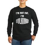 Im Bulking... Long Sleeve Dark T-Shirt