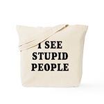 I See Stupid People Tote Bag