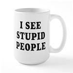 I See Stupid People Large Mug