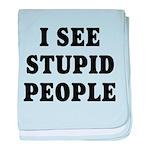 I See Stupid People baby blanket